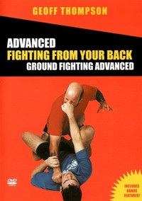 Advanced Fighting from your Back - Ground Fighting Advanced von Geoff Thompson