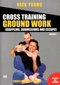 Cross Training Ground Work Vol.1 - Grappling, Submissions and Escapes von Rick Young