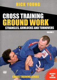 Cross Training Ground Work Vol.2 - Strangles, Armlocks and Turnovers von Rick Young