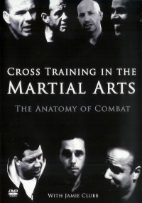 Cross Training in the Martial Arts Vol.1 - The Anatomy of Combat